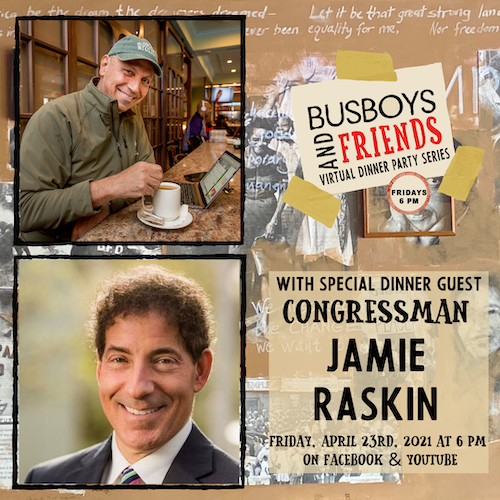 Congressman Jamie Raskin: Busboys and Friends Virtual Dinner